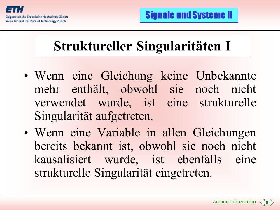 Anfang Präsentation Signale und Systeme II Struktureller Singularitäten I Wenn eine Gleichung keine Unbekannte mehr enthält, obwohl sie noch nicht ver
