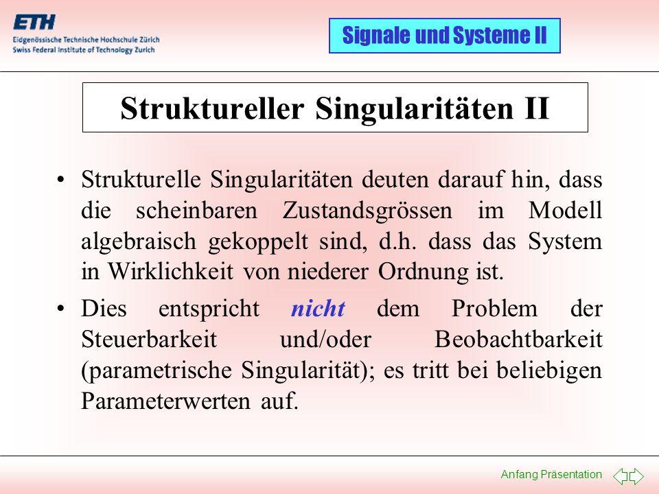 Anfang Präsentation Signale und Systeme II Struktureller Singularitäten II Strukturelle Singularitäten deuten darauf hin, dass die scheinbaren Zustand