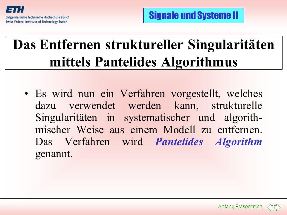 Anfang Präsentation Signale und Systeme II Das Entfernen struktureller Singularitäten mittels Pantelides Algorithmus Es wird nun ein Verfahren vorgest