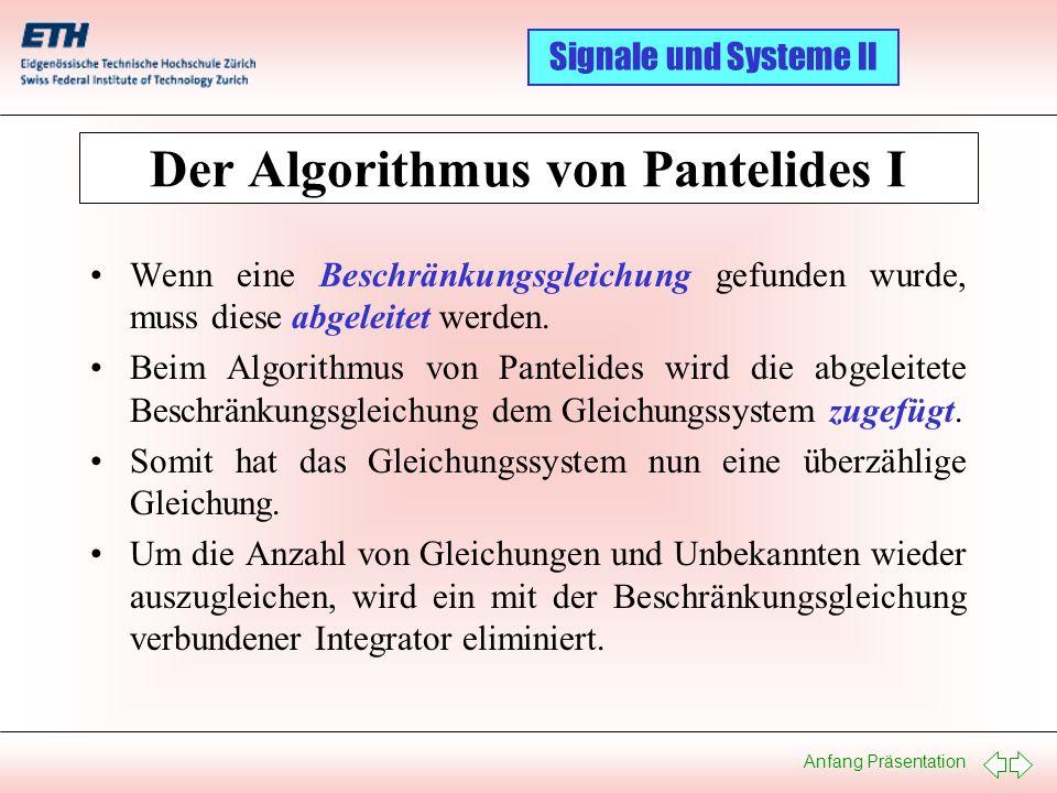 Anfang Präsentation Signale und Systeme II Der Algorithmus von Pantelides I Wenn eine Beschränkungsgleichung gefunden wurde, muss diese abgeleitet wer