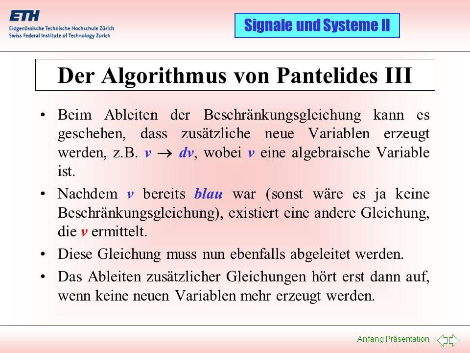 Anfang Präsentation Signale und Systeme II Der Algorithmus von Pantelides III Beim Ableiten der Beschränkungsgleichung kann es geschehen, dass zusätzl