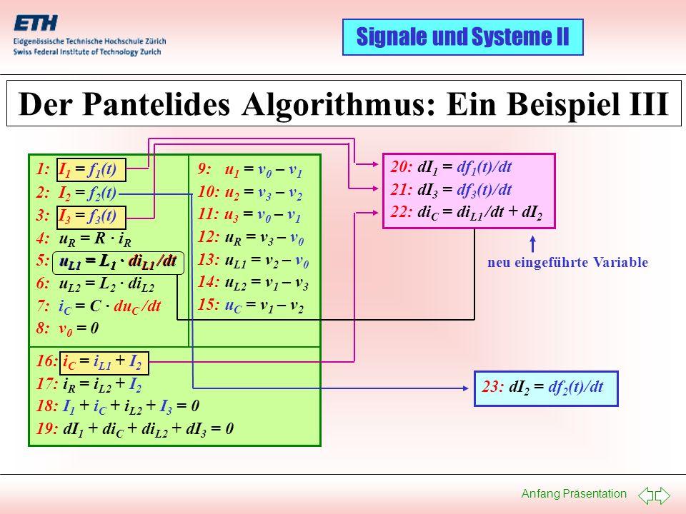 Anfang Präsentation Signale und Systeme II Der Pantelides Algorithmus: Ein Beispiel III 9: u 1 = v 0 – v 1 10: u 2 = v 3 – v 2 11: u 3 = v 0 – v 1 12:
