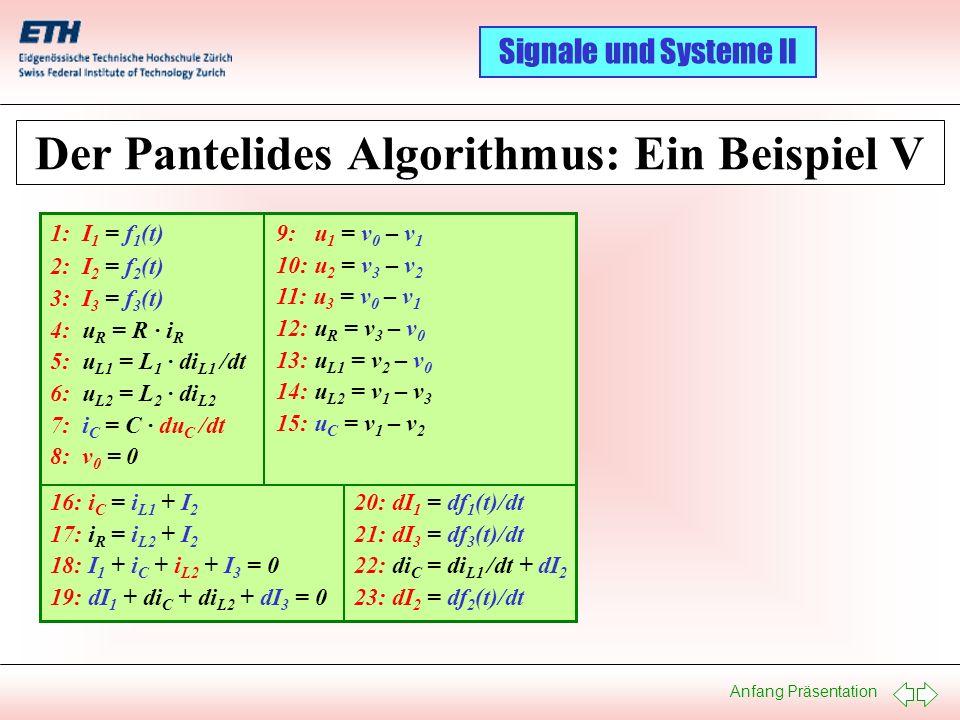 Anfang Präsentation Signale und Systeme II Der Pantelides Algorithmus: Ein Beispiel V 9: u 1 = v 0 – v 1 10: u 2 = v 3 – v 2 11: u 3 = v 0 – v 1 12: u