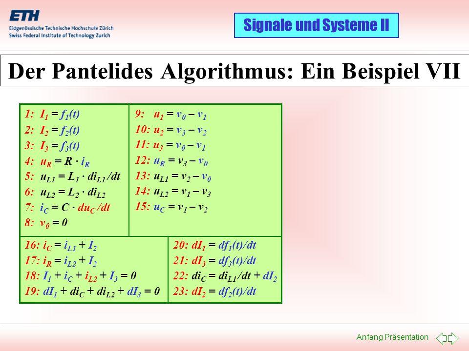 Anfang Präsentation Signale und Systeme II Der Pantelides Algorithmus: Ein Beispiel VII 9: u 1 = v 0 – v 1 10: u 2 = v 3 – v 2 11: u 3 = v 0 – v 1 12: