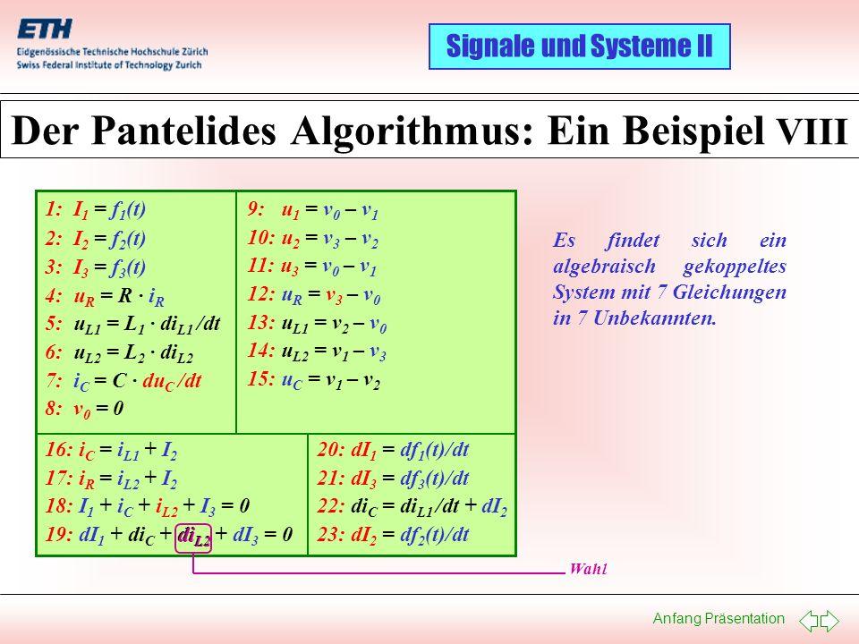 Anfang Präsentation Signale und Systeme II Der Pantelides Algorithmus: Ein Beispiel VIII 9: u 1 = v 0 – v 1 10: u 2 = v 3 – v 2 11: u 3 = v 0 – v 1 12
