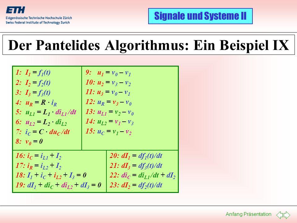 Anfang Präsentation Signale und Systeme II Der Pantelides Algorithmus: Ein Beispiel IX 9: u 1 = v 0 – v 1 10: u 2 = v 3 – v 2 11: u 3 = v 0 – v 1 12: