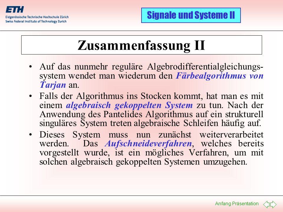Anfang Präsentation Signale und Systeme II Zusammenfassung II Auf das nunmehr reguläre Algebrodifferentialgleichungs- system wendet man wiederum den F