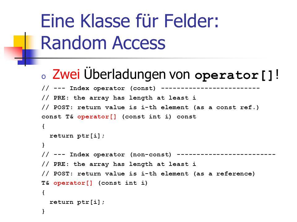 Eine Klasse für Felder: Random Access o Zwei Überladungen von operator[] ! // --- Index operator (const) ------------------------- // PRE: the array h