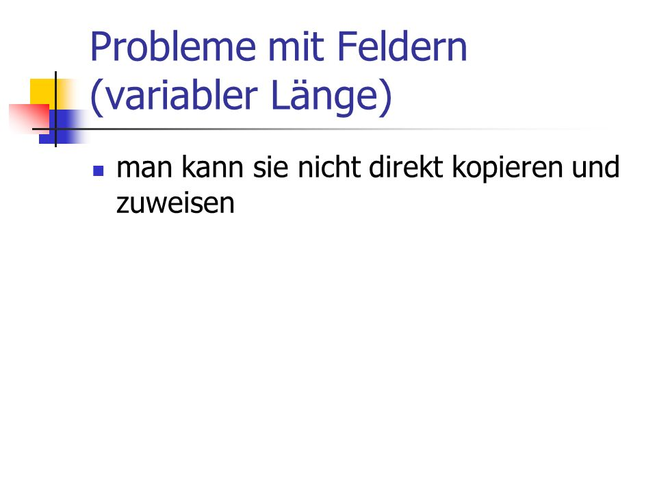 Probleme mit Feldern (variabler Länge) man kann sie nicht direkt kopieren und zuweisen