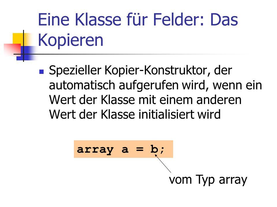 Eine Klasse für Felder: Das Kopieren Spezieller Kopier-Konstruktor, der automatisch aufgerufen wird, wenn ein Wert der Klasse mit einem anderen Wert d