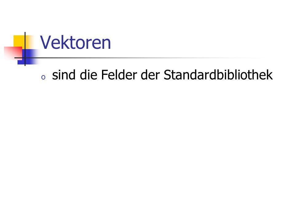 Vektoren o sind die Felder der Standardbibliothek