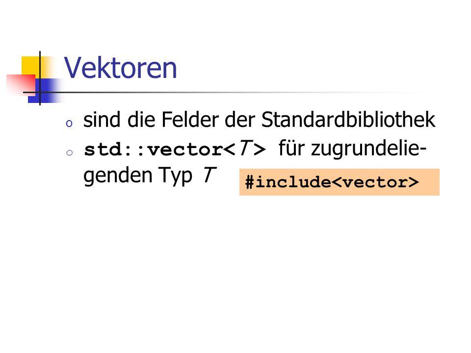 Vektoren o sind die Felder der Standardbibliothek o std::vector für zugrundelie- genden Typ T #include