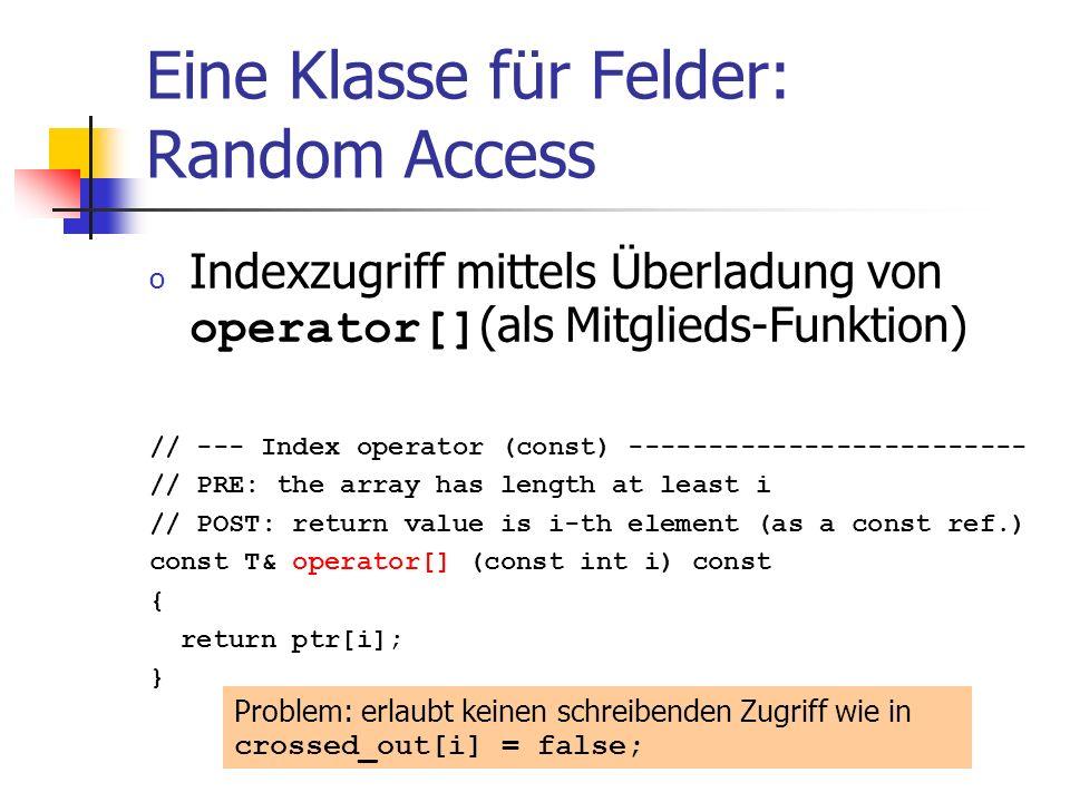 Eine Klasse für Felder: Random Access o Indexzugriff mittels Überladung von operator[] (als Mitglieds-Funktion) // --- Index operator (const) --------