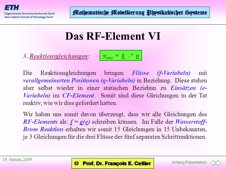Anfang Präsentation 19. Januar, 2005 Das RF-Element VI 3. Reaktionsgleichungen: reac = k.* n Die Reaktionsgleichungen bringen Flüsse (f-Variabeln) mit