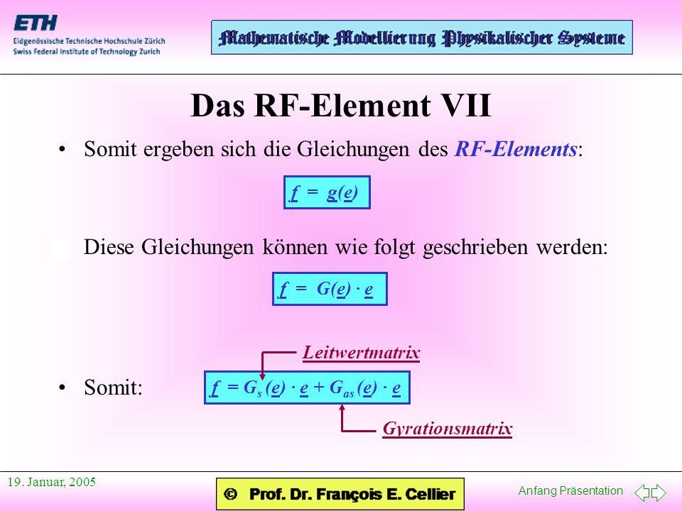 Anfang Präsentation 19. Januar, 2005 Das RF-Element VII Somit ergeben sich die Gleichungen des RF-Elements: Diese Gleichungen können wie folgt geschri