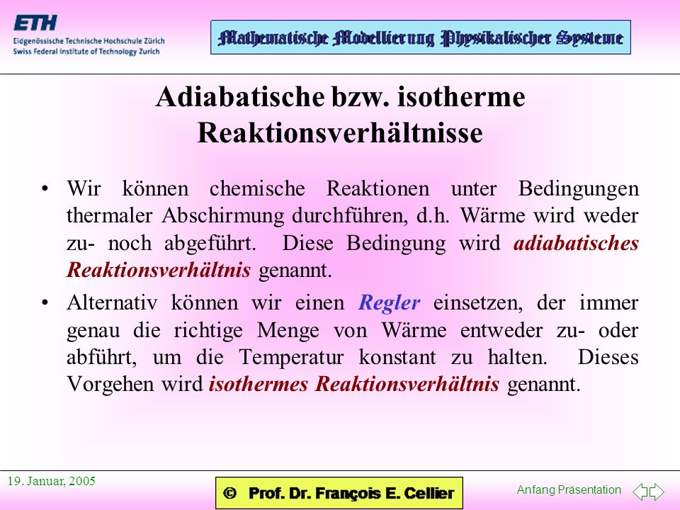 Anfang Präsentation 19. Januar, 2005 Adiabatische bzw. isotherme Reaktionsverhältnisse Wir können chemische Reaktionen unter Bedingungen thermaler Abs