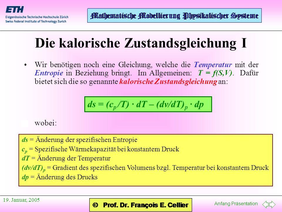 Anfang Präsentation 19. Januar, 2005 Wir benötigen noch eine Gleichung, welche die Temperatur mit der Entropie in Beziehung bringt. Im Allgemeinen: T