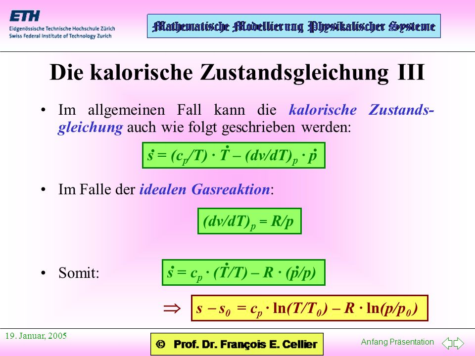 Anfang Präsentation 19. Januar, 2005 Im allgemeinen Fall kann die kalorische Zustands- gleichung auch wie folgt geschrieben werden: Im Falle der ideal