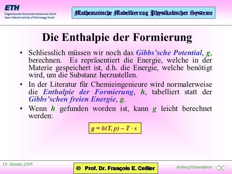 Anfang Präsentation 19. Januar, 2005 Die Enthalpie der Formierung Schliesslich müssen wir noch das Gibbssche Potential, g, berechnen. Es repräsentiert