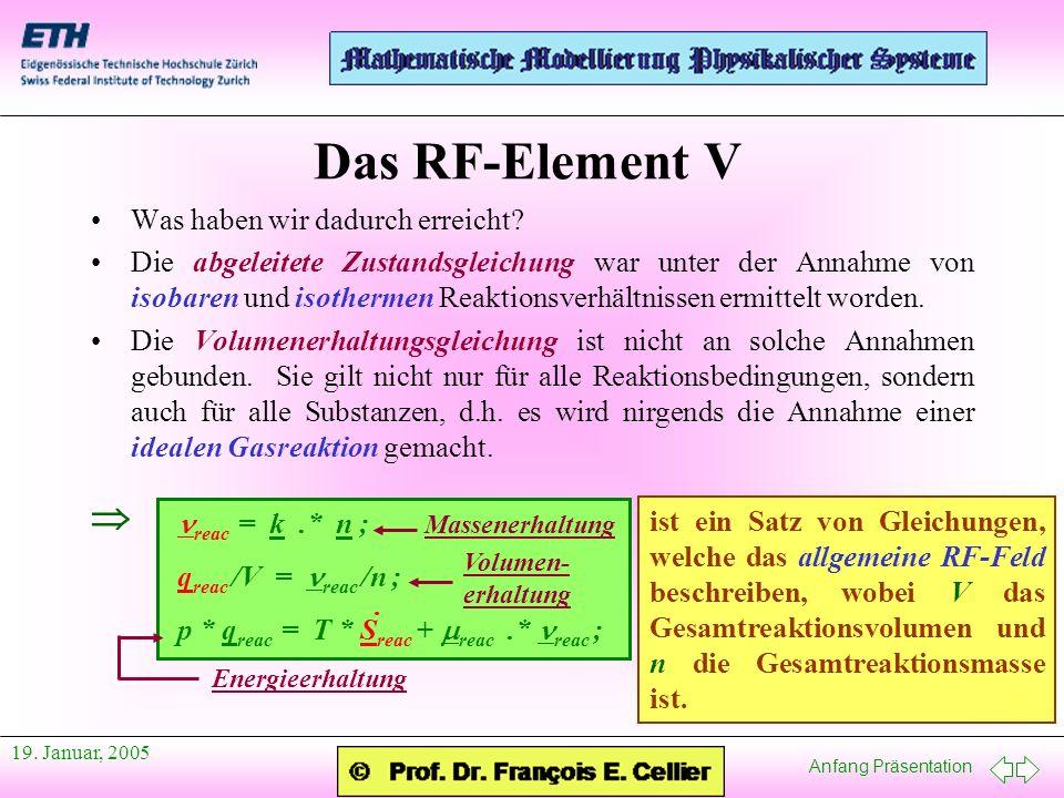 Anfang Präsentation 19. Januar, 2005 Das RF-Element V Was haben wir dadurch erreicht? Die abgeleitete Zustandsgleichung war unter der Annahme von isob