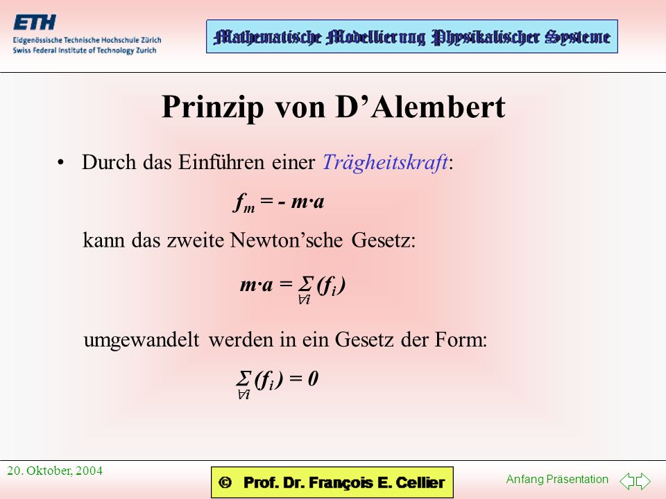 Anfang Präsentation 20. Oktober, 2004 Prinzip von DAlembert Durch das Einführen einer Trägheitskraft: kann das zweite Newtonsche Gesetz: umgewandelt w