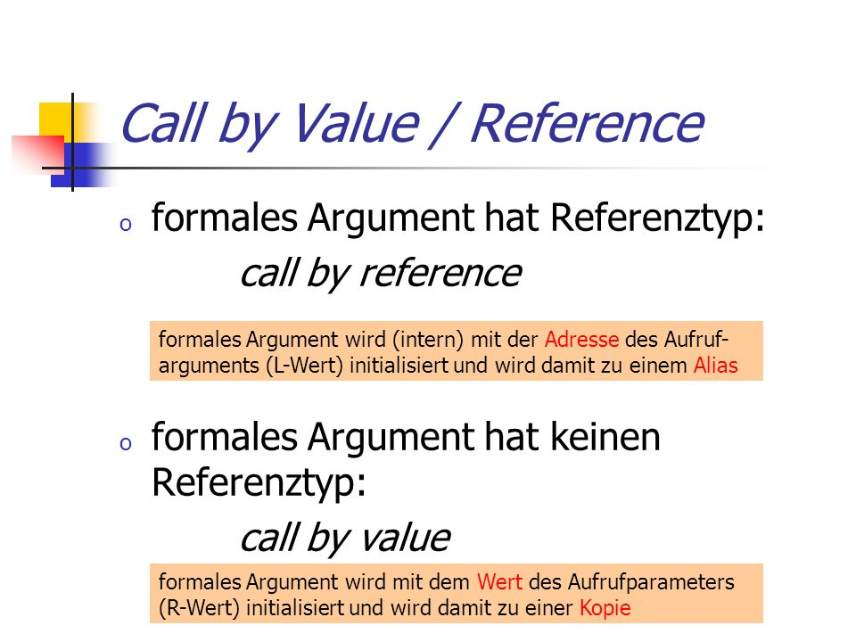 Call by Value / Reference o formales Argument hat Referenztyp: call by reference o formales Argument hat keinen Referenztyp: call by value formales Ar