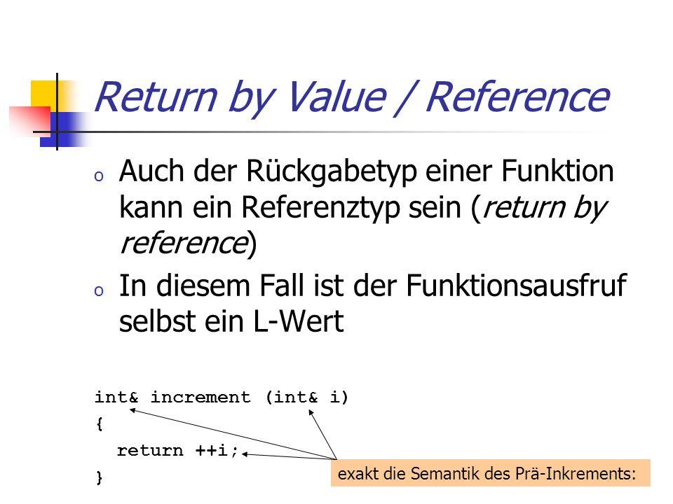 Return by Value / Reference o Auch der Rückgabetyp einer Funktion kann ein Referenztyp sein (return by reference) o In diesem Fall ist der Funktionsau