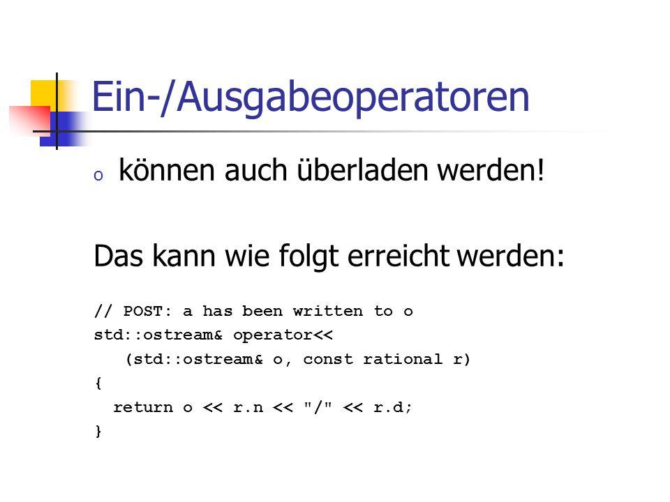 Ein-/Ausgabeoperatoren o können auch überladen werden! Das kann wie folgt erreicht werden: // POST: a has been written to o std::ostream& operator<< (