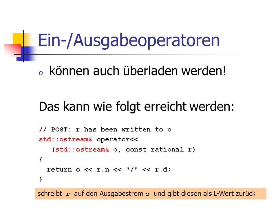 Ein-/Ausgabeoperatoren o können auch überladen werden! Das kann wie folgt erreicht werden: // POST: r has been written to o std::ostream& operator<< (