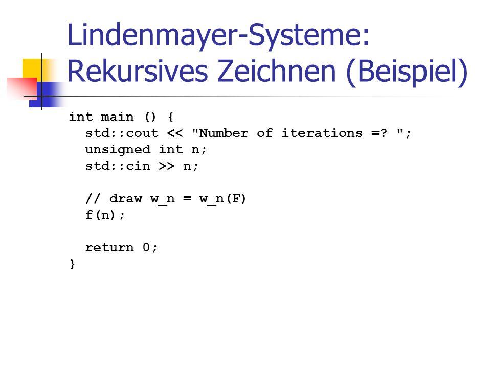 Lindenmayer-Systeme: Rekursives Zeichnen (Beispiel) int main () { std::cout <<