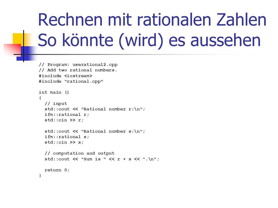 Rechnen mit rationalen Zahlen So könnte (wird) es aussehen // Program: userational2.cpp // Add two rational numbers.