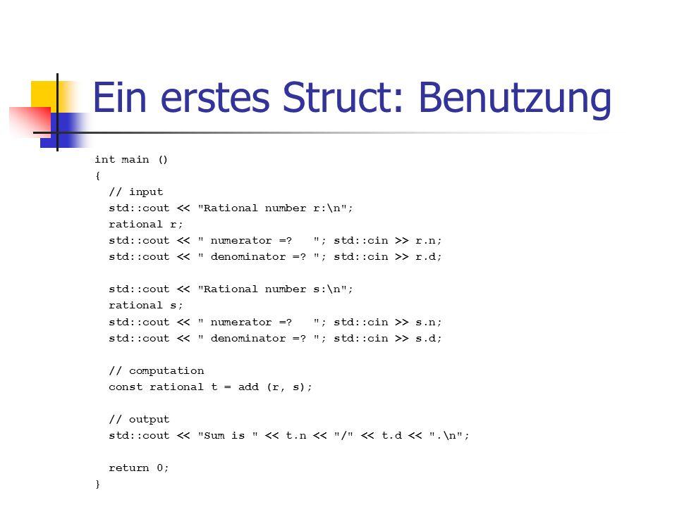Ein erstes Struct: Benutzung int main () { // input std::cout <<