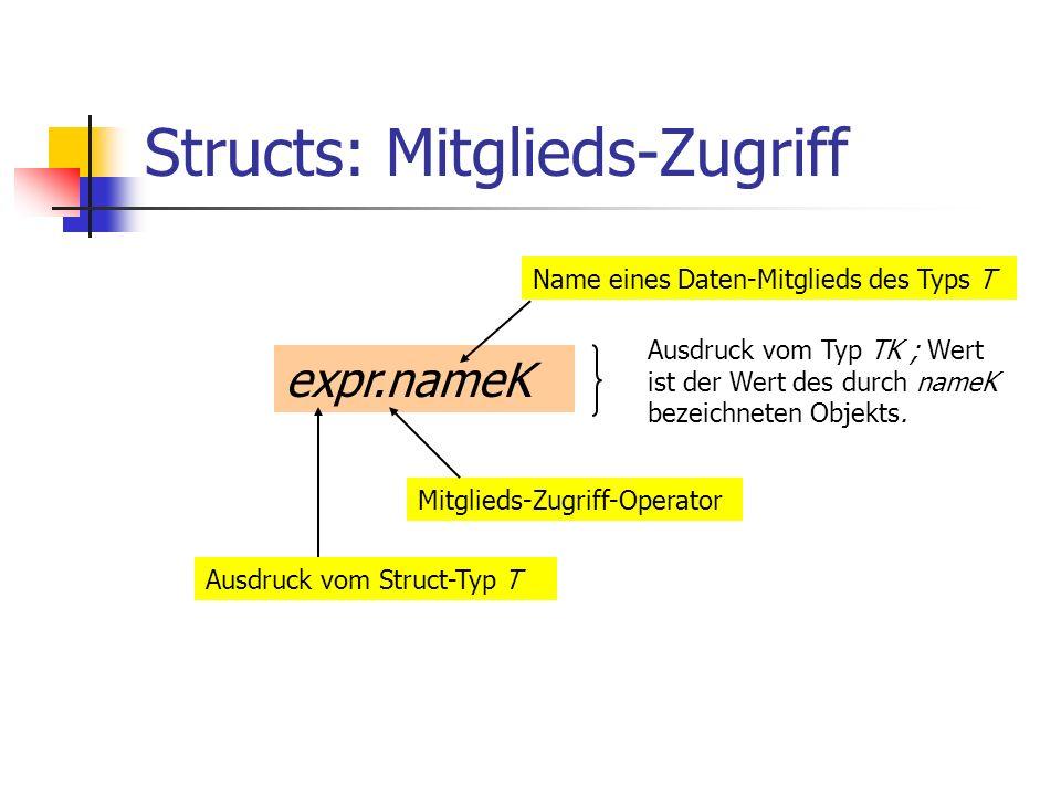 Structs: Mitglieds-Zugriff expr.nameK Ausdruck vom Struct-Typ T Mitglieds-Zugriff-Operator Name eines Daten-Mitglieds des Typs T Ausdruck vom Typ TK ;