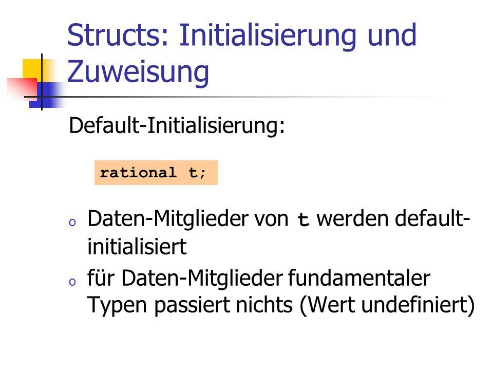 Structs: Initialisierung und Zuweisung Default-Initialisierung: o Daten-Mitglieder von t werden default- initialisiert o für Daten-Mitglieder fundamen
