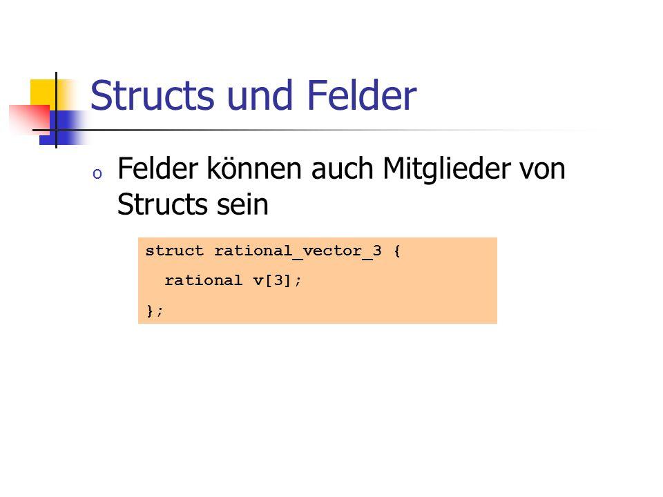 Structs und Felder o Felder können auch Mitglieder von Structs sein struct rational_vector_3 { rational v[3]; };