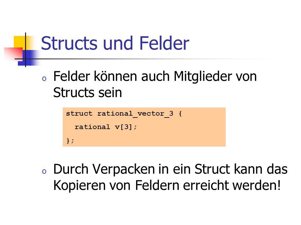 Structs und Felder o Felder können auch Mitglieder von Structs sein o Durch Verpacken in ein Struct kann das Kopieren von Feldern erreicht werden! str