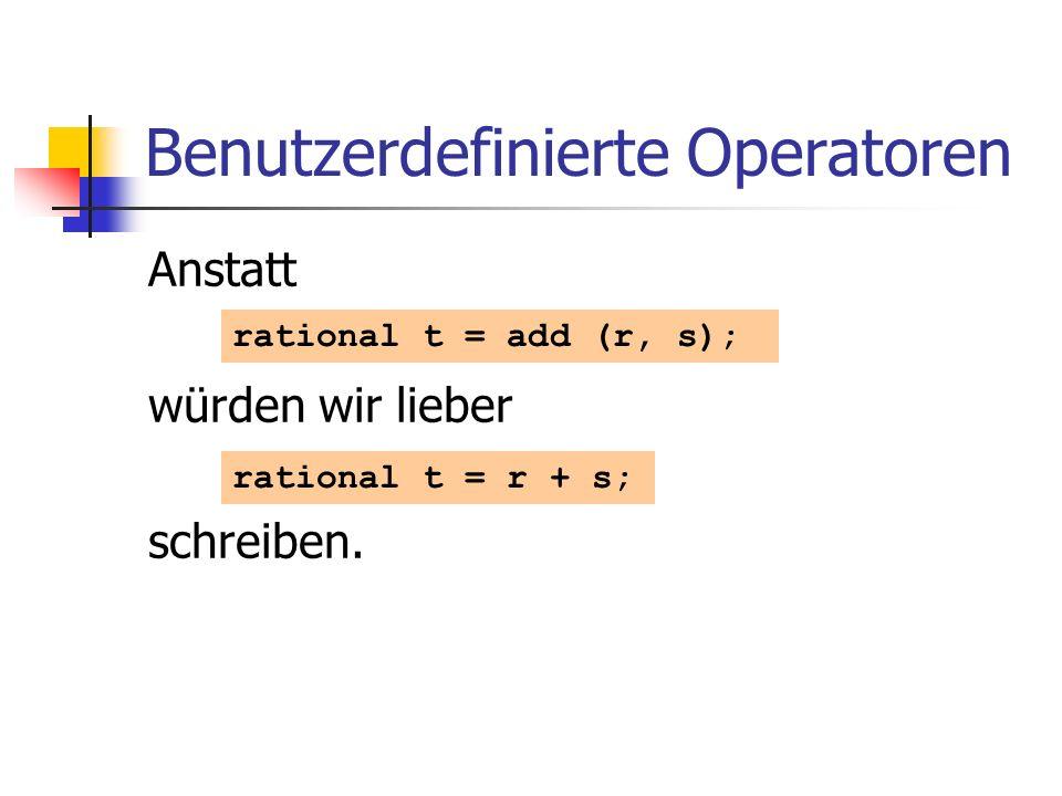 Benutzerdefinierte Operatoren Anstatt würden wir lieber schreiben. rational t = add (r, s); rational t = r + s;