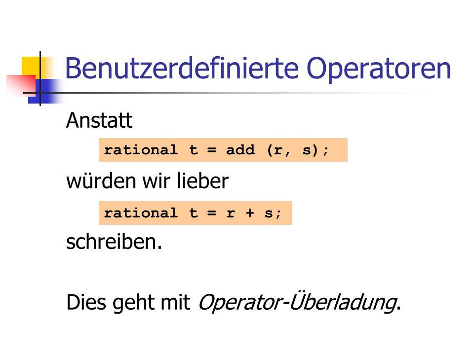 Benutzerdefinierte Operatoren Anstatt würden wir lieber schreiben. Dies geht mit Operator-Überladung. rational t = add (r, s); rational t = r + s;