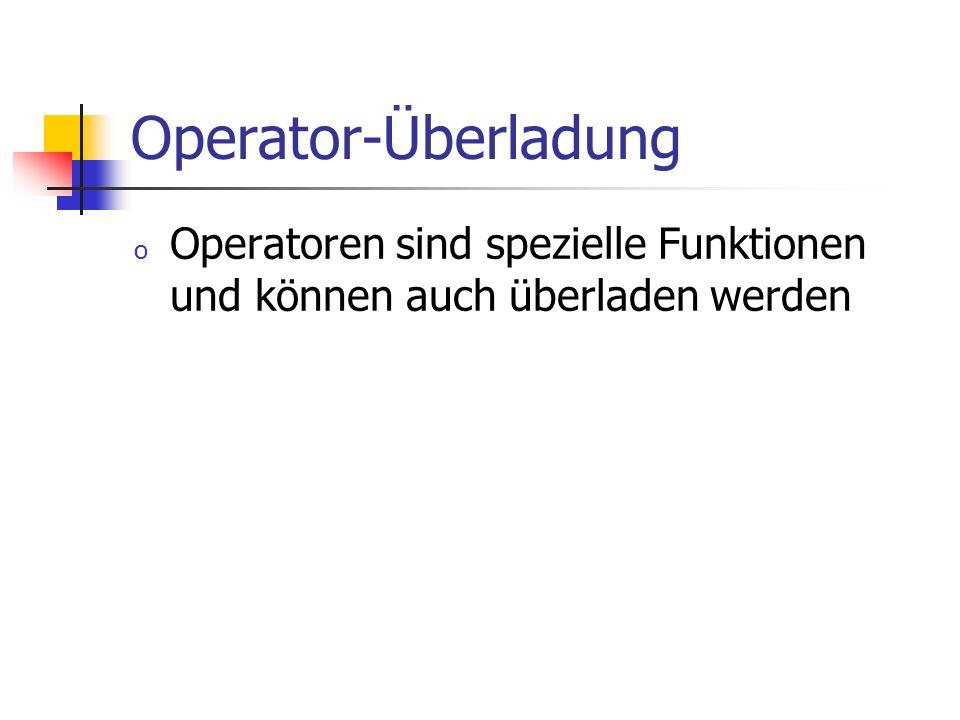 Operator-Überladung o Operatoren sind spezielle Funktionen und können auch überladen werden