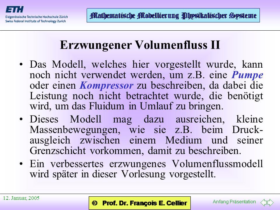 Anfang Präsentation 12. Januar, 2005 Erzwungener Volumenfluss II Das Modell, welches hier vorgestellt wurde, kann noch nicht verwendet werden, um z.B.