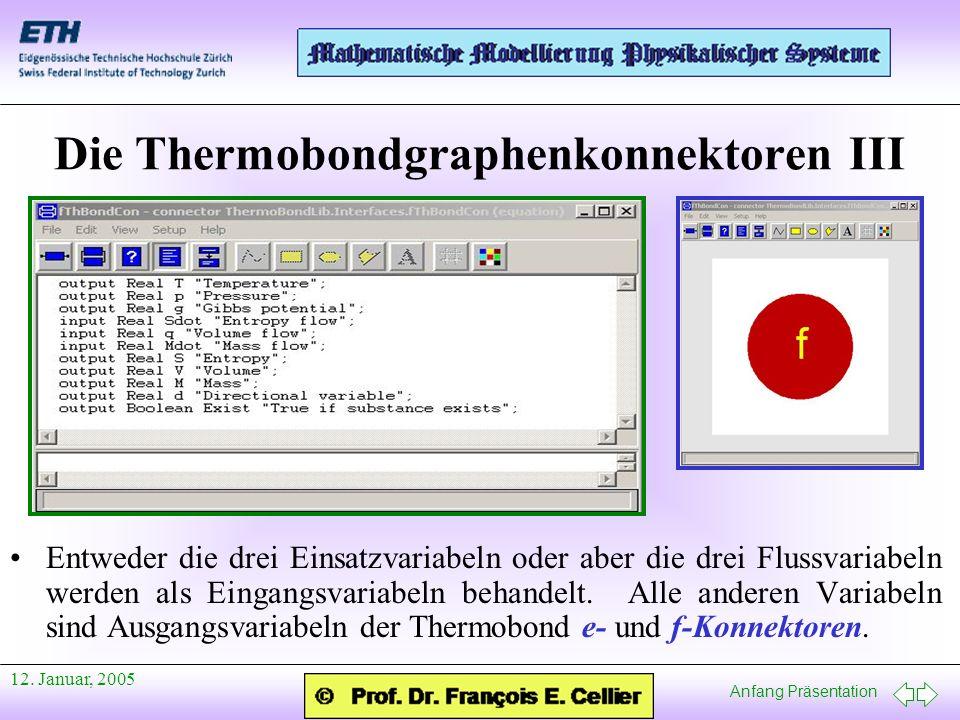 Anfang Präsentation 12. Januar, 2005 Die Thermobondgraphenkonnektoren III Entweder die drei Einsatzvariabeln oder aber die drei Flussvariabeln werden