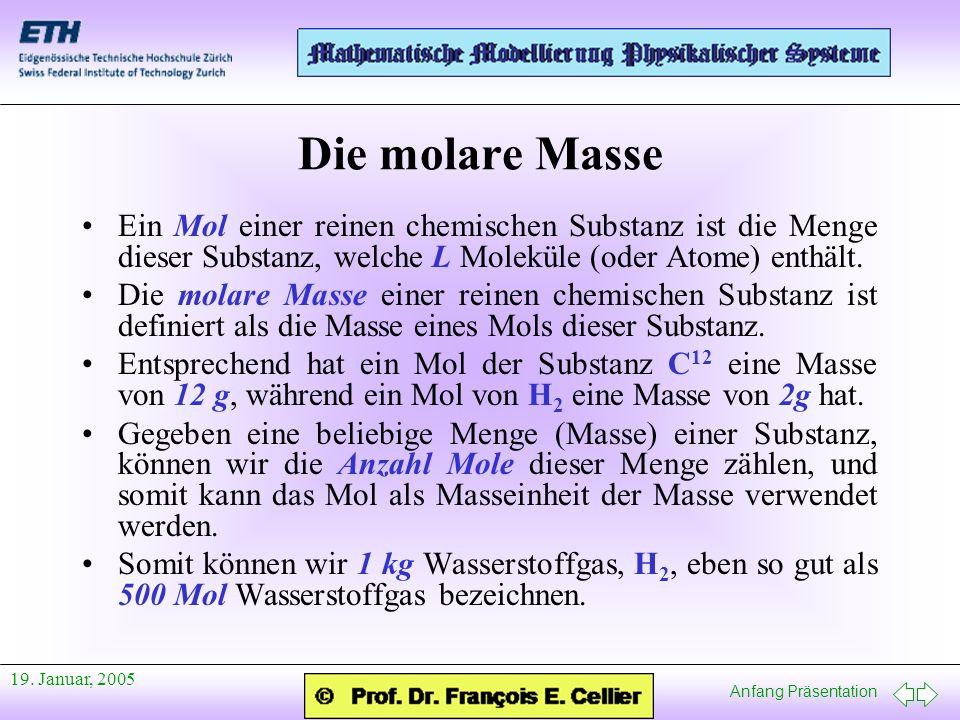 Anfang Präsentation 19. Januar, 2005 Die molare Masse Ein Mol einer reinen chemischen Substanz ist die Menge dieser Substanz, welche L Moleküle (oder
