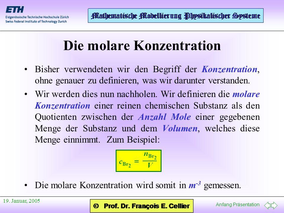 Anfang Präsentation 19. Januar, 2005 Die molare Konzentration Bisher verwendeten wir den Begriff der Konzentration, ohne genauer zu definieren, was wi