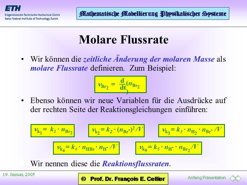 Anfang Präsentation 19. Januar, 2005 Molare Flussrate Wir können die zeitliche Änderung der molaren Masse als molare Flussrate definieren. Zum Beispie