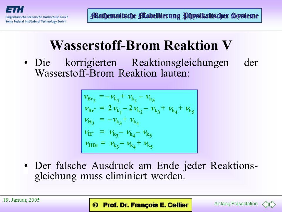 Anfang Präsentation 19. Januar, 2005 Wasserstoff-Brom Reaktion V Die korrigierten Reaktionsgleichungen der Wasserstoff-Brom Reaktion lauten: Der falsc