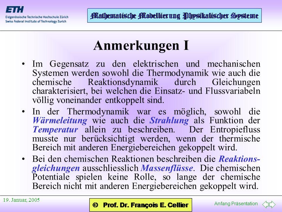 Anfang Präsentation 19. Januar, 2005 Anmerkungen I Im Gegensatz zu den elektrischen und mechanischen Systemen werden sowohl die Thermodynamik wie auch
