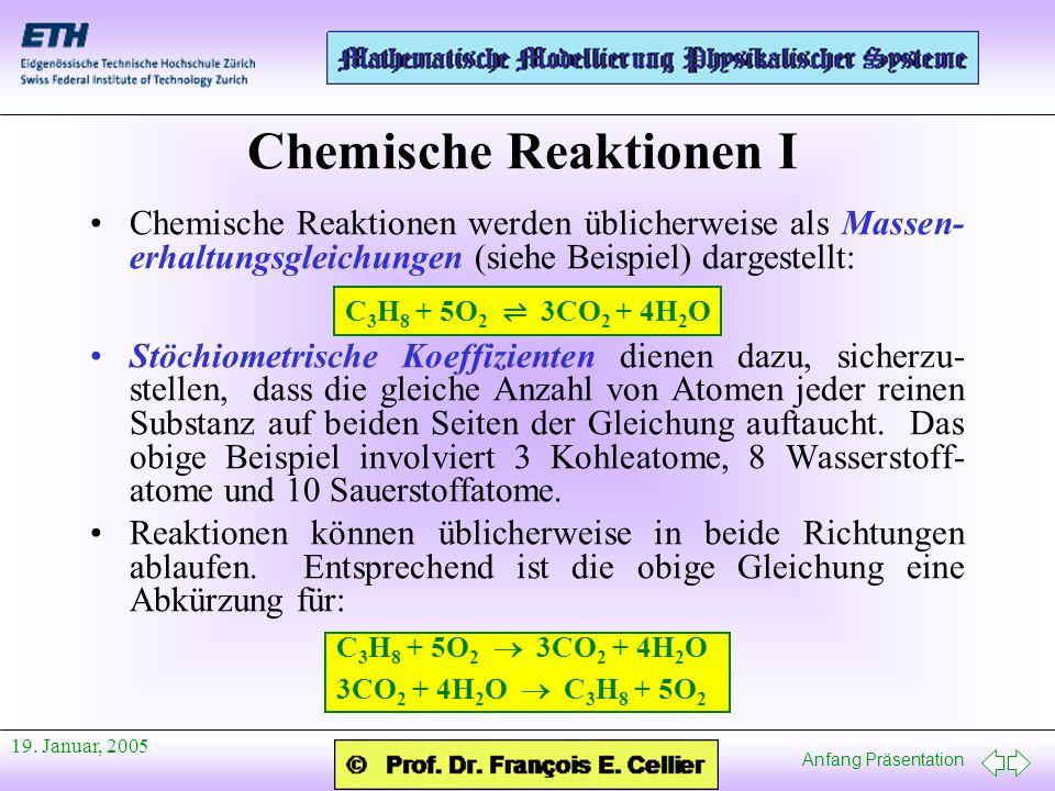 Anfang Präsentation 19. Januar, 2005 Chemische Reaktionen I Chemische Reaktionen werden üblicherweise als Massen- erhaltungsgleichungen (siehe Beispie