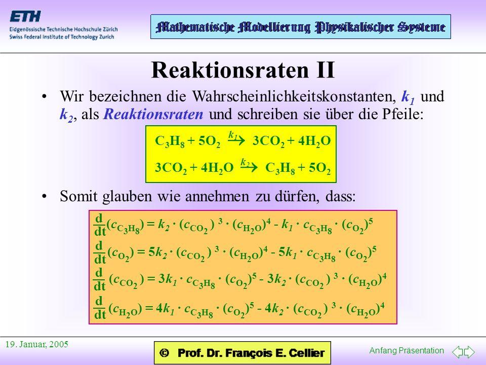 Anfang Präsentation 19. Januar, 2005 Wir bezeichnen die Wahrscheinlichkeitskonstanten, k 1 und k 2, als Reaktionsraten und schreiben sie über die Pfei