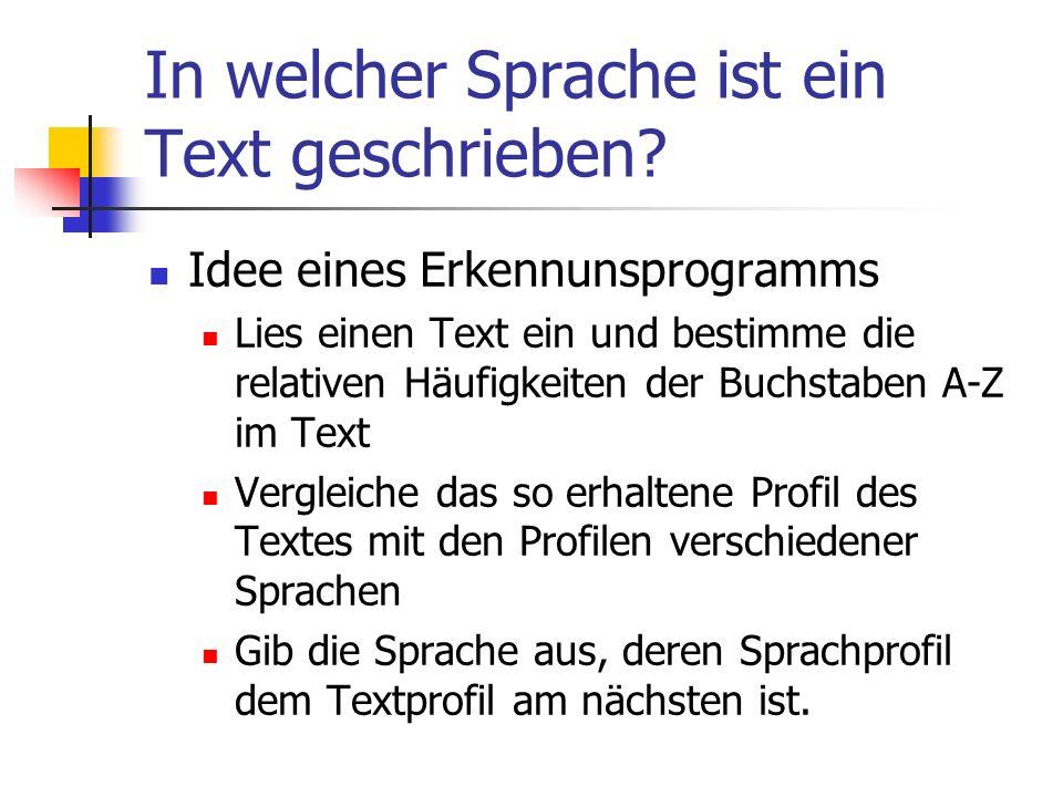 In welcher Sprache ist ein Text geschrieben? Idee eines Erkennunsprogramms Lies einen Text ein und bestimme die relativen Häufigkeiten der Buchstaben