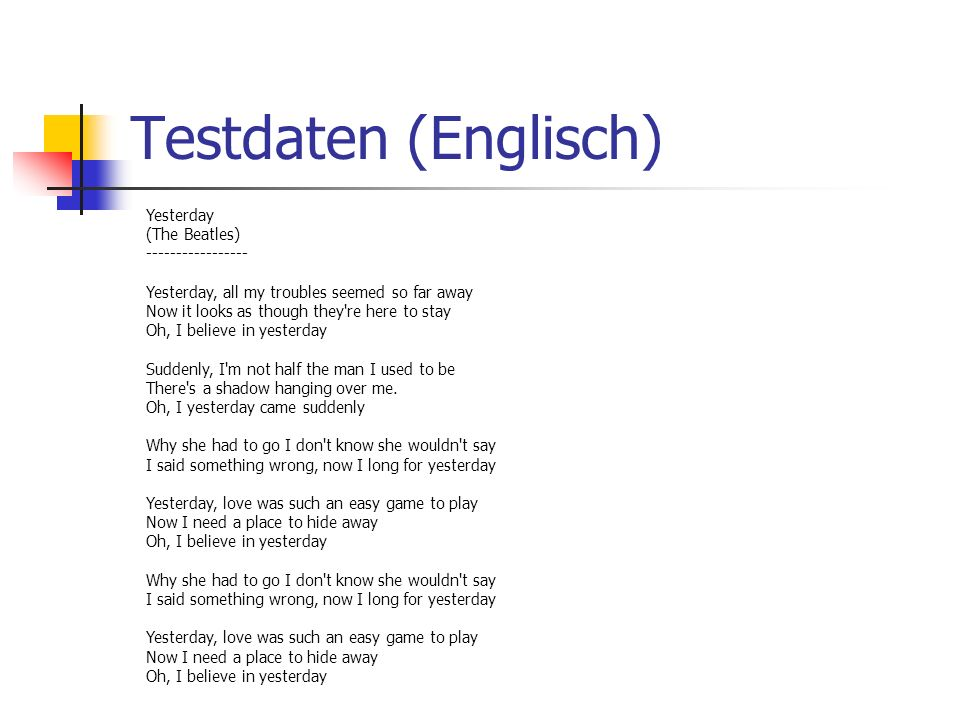 Testdaten (Englisch) Yesterday (The Beatles) ----------------- Yesterday, all my troubles seemed so far away Now it looks as though they're here to st